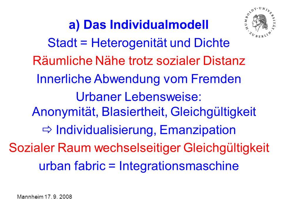 Die Stadt ist der Ort der Integration des Fremden b) Das Community-Modell Einwanderungssituation Suche nach ethnischer Kolonie Segregation von ethnischen Gruppen Stadt als Mosaik kleiner Welten Integration durch Segregation Mannheim 17.