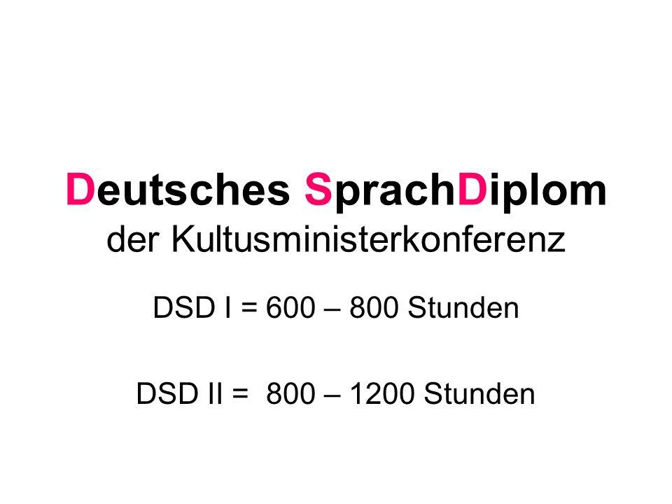 Deutsches SprachDiplom der Kultusministerkonferenz DSD I = 600 – 800 Stunden DSD II = 800 – 1200 Stunden