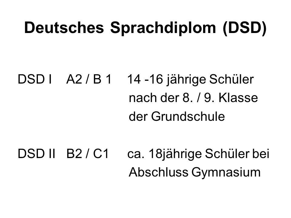 Deutsches Sprachdiplom (DSD) DSD I A2 / B 1 14 -16 jährige Schüler nach der 8. / 9. Klasse der Grundschule DSD II B2 / C1 ca. 18jährige Schüler bei Ab