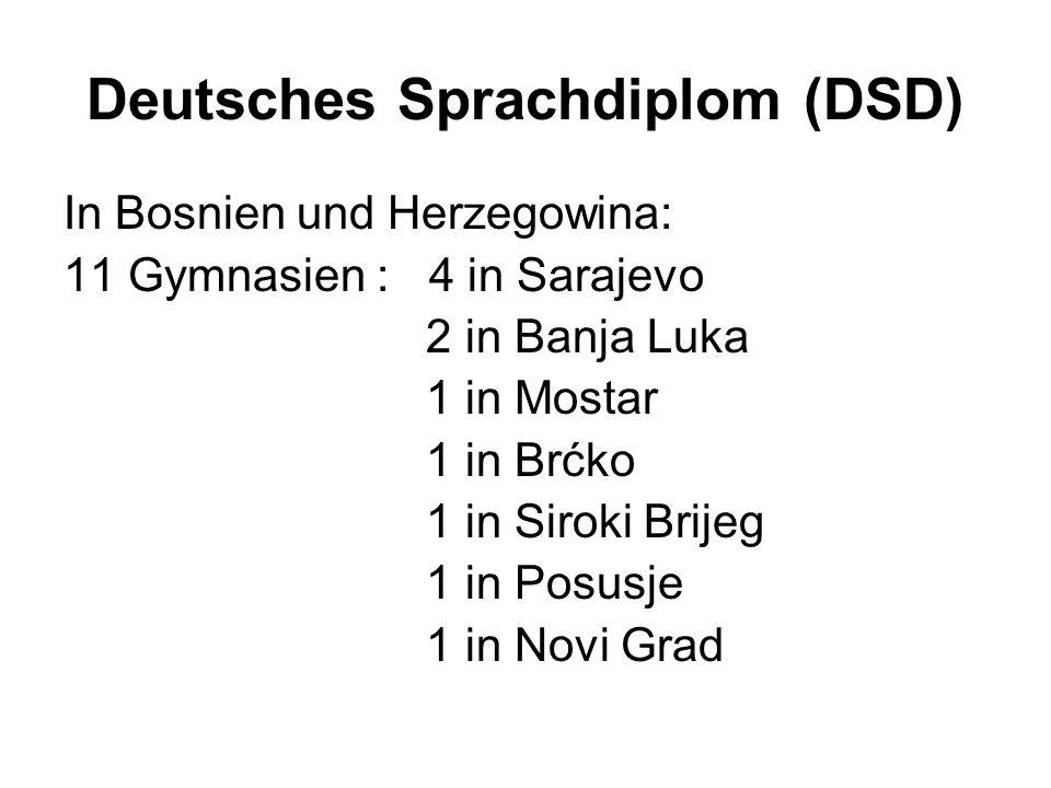Deutsches Sprachdiplom (DSD) In Bosnien und Herzegowina: 11 Gymnasien : 4 in Sarajevo 2 in Banja Luka 1 in Mostar 1 in Brćko 1 in Siroki Brijeg 1 in P