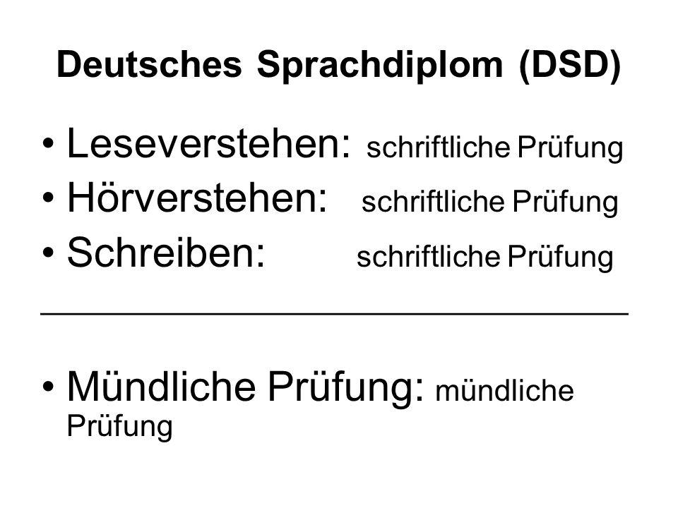 Deutsches Sprachdiplom (DSD) Leseverstehen: schriftliche Prüfung Hörverstehen: schriftliche Prüfung Schreiben: schriftliche Prüfung __________________