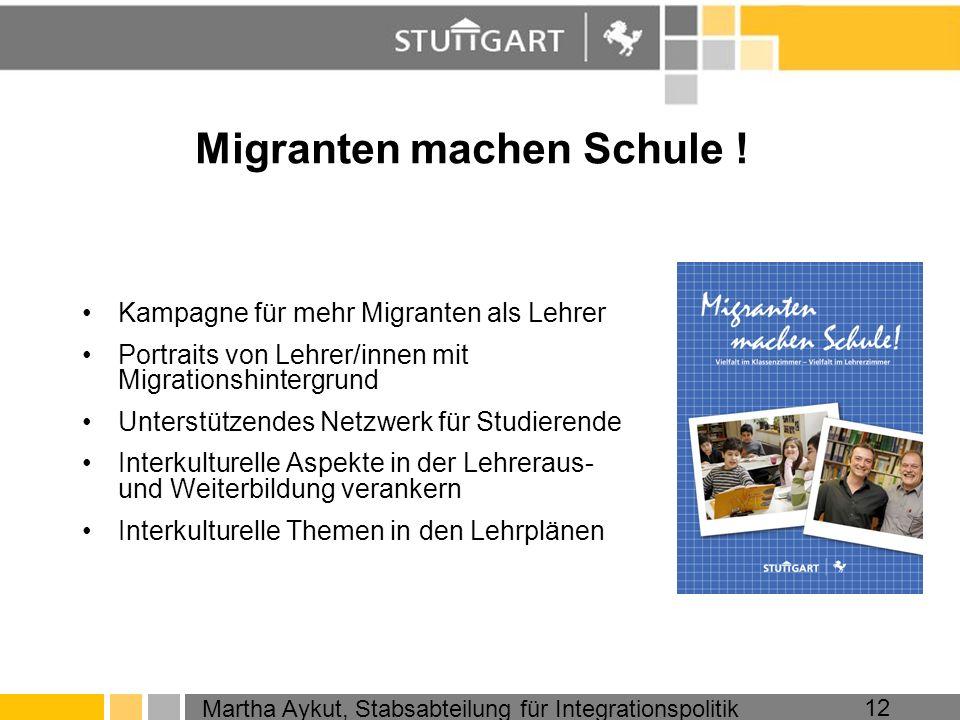 Martha Aykut, Stabsabteilung für Integrationspolitik 12 Migranten machen Schule ! Kampagne für mehr Migranten als Lehrer Portraits von Lehrer/innen mi