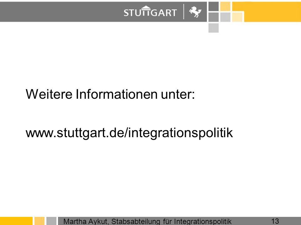 Martha Aykut, Stabsabteilung für Integrationspolitik 13 Weitere Informationen unter: www.stuttgart.de/integrationspolitik