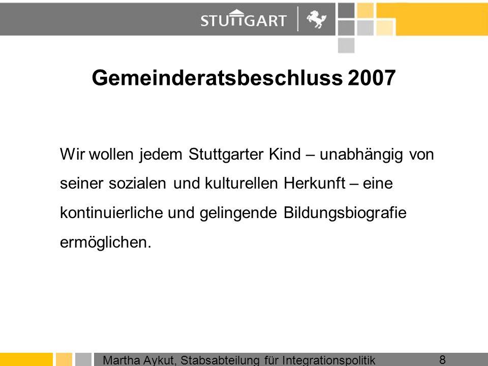 Martha Aykut, Stabsabteilung für Integrationspolitik 8 Gemeinderatsbeschluss 2007 Wir wollen jedem Stuttgarter Kind – unabhängig von seiner sozialen u