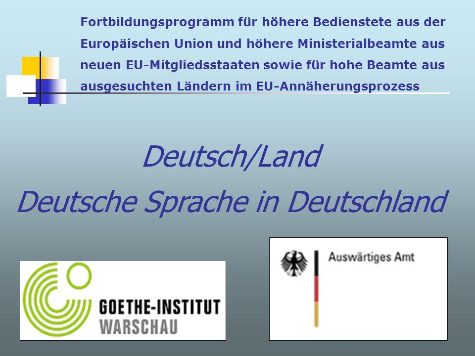 Fortbildungsprogramm für höhere Bedienstete aus der Europäischen Union und höhere Ministerialbeamte aus neuen EU-Mitgliedsstaaten sowie für hohe Beamte aus ausgesuchten Ländern im EU-Annäherungsprozess Deutsch/Land Deutsche Sprache in Deutschland