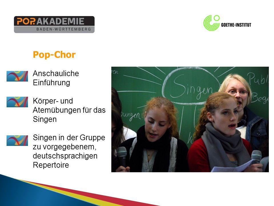 Pop-Chor Anschauliche Einführung Körper- und Atemübungen für das Singen Singen in der Gruppe zu vorgegebenem, deutschsprachigen Repertoire