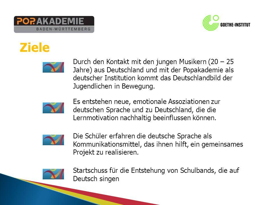 Ziele Durch den Kontakt mit den jungen Musikern (20 – 25 Jahre) aus Deutschland und mit der Popakademie als deutscher Institution kommt das Deutschlandbild der Jugendlichen in Bewegung.