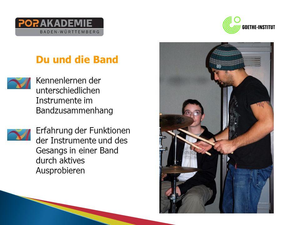 Du und die Band Kennenlernen der unterschiedlichen Instrumente im Bandzusammenhang Erfahrung der Funktionen der Instrumente und des Gesangs in einer Band durch aktives Ausprobieren