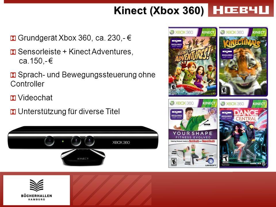 Kinect (Xbox 360) Grundgerät Xbox 360, ca. 230,- Sensorleiste + Kinect Adventures, ca.150,- Sprach- und Bewegungssteuerung ohne Controller Videochat U