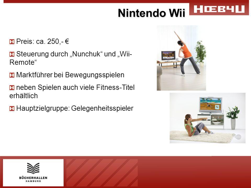 Preis: ca. 250,- Steuerung durch Nunchuk und Wii- Remote Marktführer bei Bewegungsspielen neben Spielen auch viele Fitness-Titel erhältlich Hauptzielg