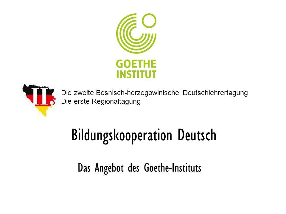 Bildungskooperation Deutsch Das Angebot des Goethe-Instituts Die zweite Bosnisch-herzegowinische Deutschlehrertagung Die erste Regionaltagung