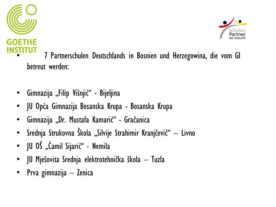 7 Partnerschulen Deutschlands in Bosnien und Herzegowina, die vom GI betreut werden: Gimnazija Filip Višnjić - Bijeljina JU Opća Gimnazija Bosanska Kr