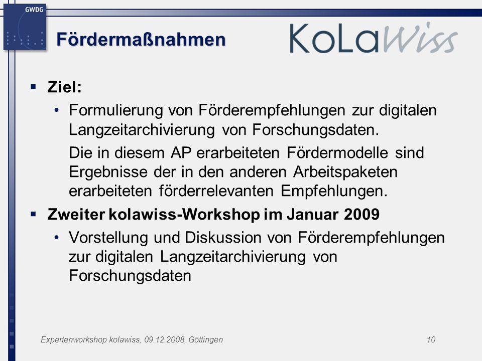 Expertenworkshop kolawiss, 09.12.2008, Göttingen10 Fördermaßnahmen Ziel: Formulierung von Förderempfehlungen zur digitalen Langzeitarchivierung von Fo