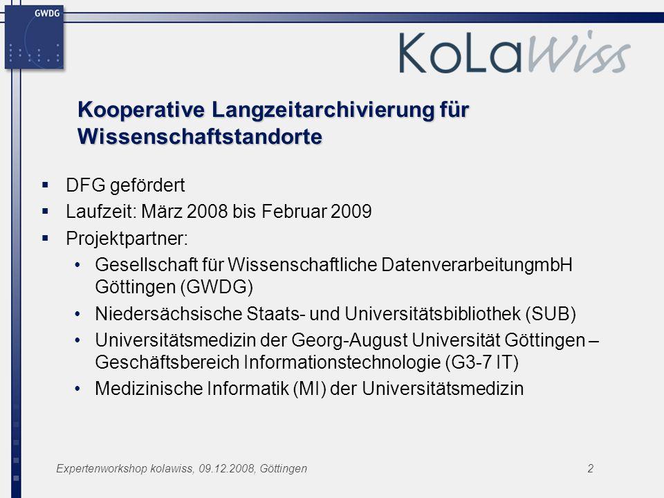 Expertenworkshop kolawiss, 09.12.2008, Göttingen2 Kooperative Langzeitarchivierung für Wissenschaftstandorte DFG gefördert Laufzeit: März 2008 bis Feb