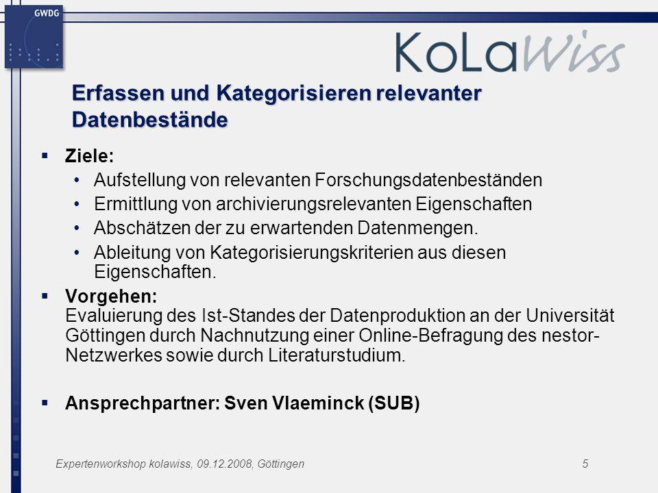 Expertenworkshop kolawiss, 09.12.2008, Göttingen5 Erfassen und Kategorisieren relevanter Datenbestände Ziele: Aufstellung von relevanten Forschungsdat