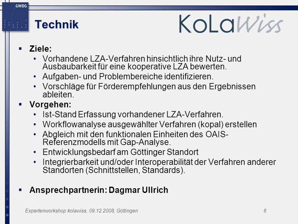 Expertenworkshop kolawiss, 09.12.2008, Göttingen6 Technik Ziele: Vorhandene LZA-Verfahren hinsichtlich ihre Nutz- und Ausbaubarkeit für eine kooperati