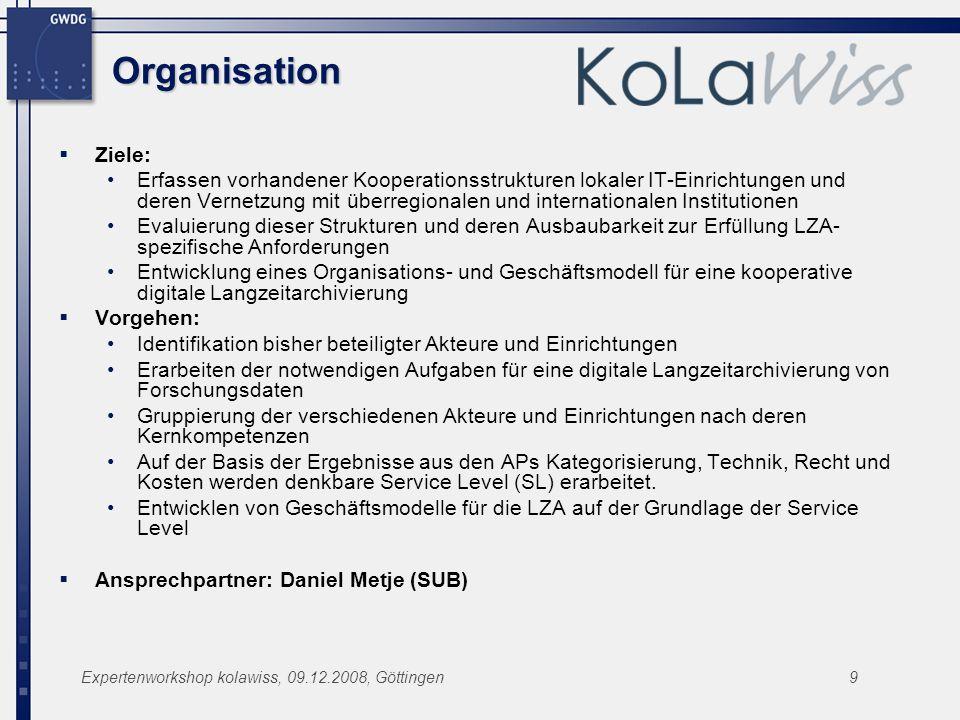 Expertenworkshop kolawiss, 09.12.2008, Göttingen9 Organisation Ziele: Erfassen vorhandener Kooperationsstrukturen lokaler IT-Einrichtungen und deren V