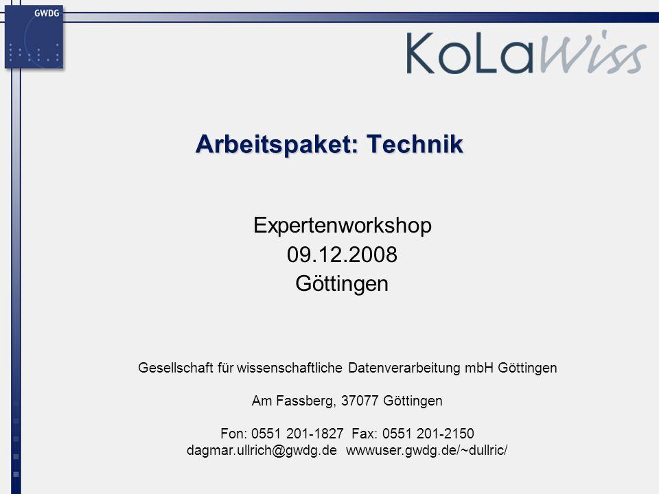 Gesellschaft für wissenschaftliche Datenverarbeitung mbH Göttingen Am Fassberg, 37077 Göttingen Fon: 0551 201-1827 Fax: 0551 201-2150 dagmar.ullrich@gwdg.de wwwuser.gwdg.de/~dullric/ Arbeitspaket: Technik Expertenworkshop 09.12.2008 Göttingen