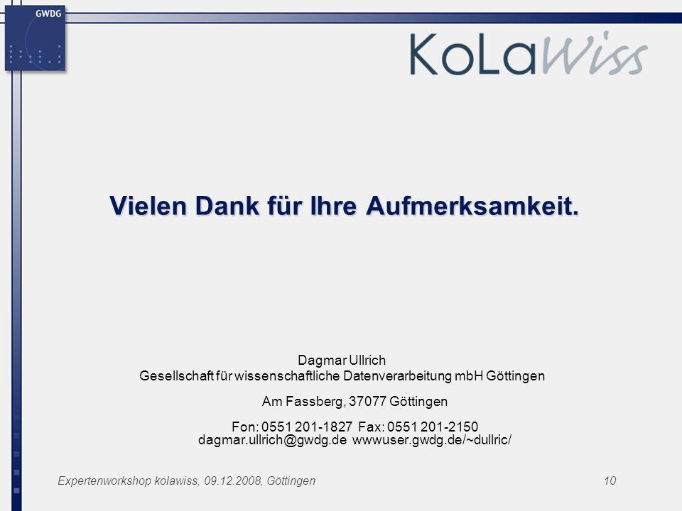 Expertenworkshop kolawiss, 09.12.2008, Göttingen10 Vielen Dank für Ihre Aufmerksamkeit.