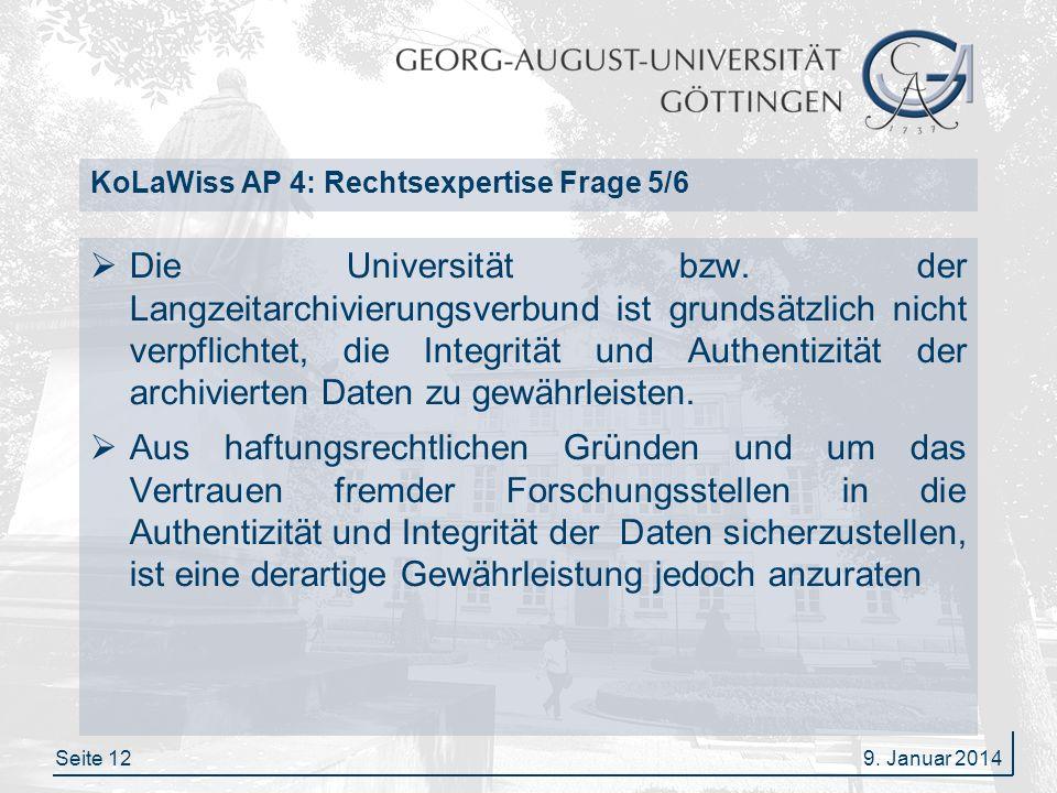 Seite 12 KoLaWiss AP 4: Rechtsexpertise Frage 5/6 Die Universität bzw. der Langzeitarchivierungsverbund ist grundsätzlich nicht verpflichtet, die Inte
