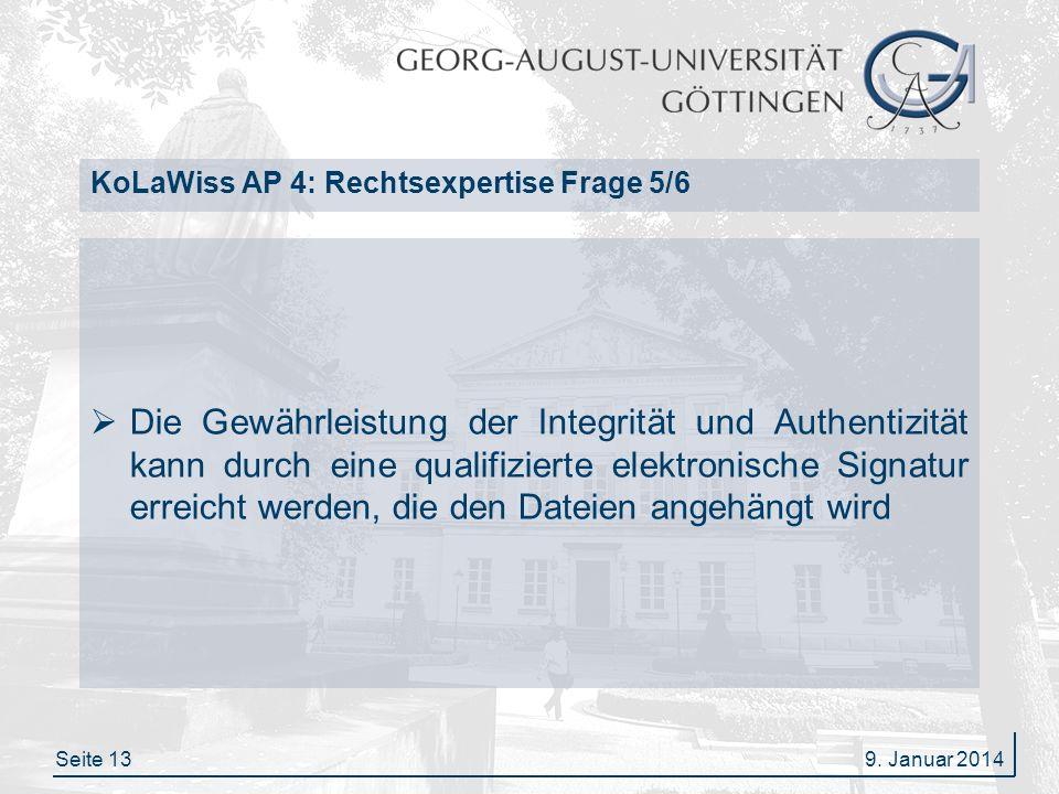 Seite 13 KoLaWiss AP 4: Rechtsexpertise Frage 5/6 Die Gewährleistung der Integrität und Authentizität kann durch eine qualifizierte elektronische Sign
