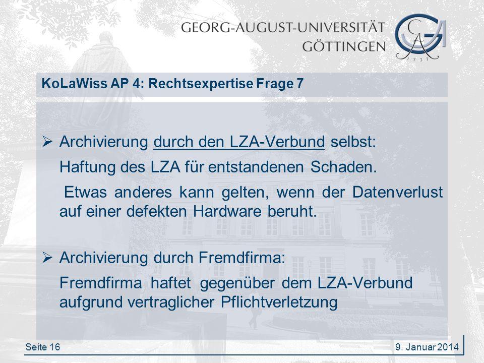 Seite 16 KoLaWiss AP 4: Rechtsexpertise Frage 7 Archivierung durch den LZA-Verbund selbst: Haftung des LZA für entstandenen Schaden. Etwas anderes kan