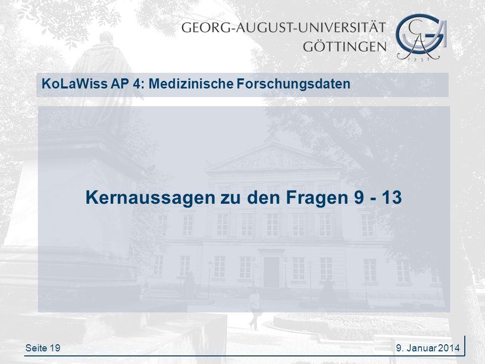 Seite 19 KoLaWiss AP 4: Medizinische Forschungsdaten Kernaussagen zu den Fragen 9 - 13 9. Januar 2014