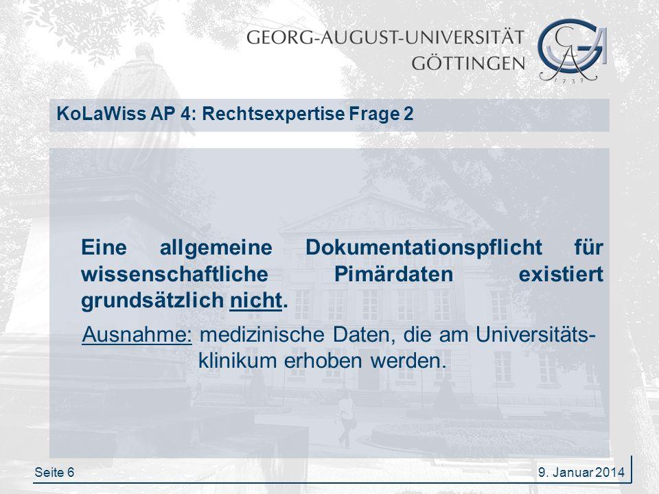 Seite 7 KoLaWiss AP 4: Rechtsexpertise Frage 2 Verantwortlich für die Dokumentation sind der Vorstand der Universitätsklinik/der Universität sowie die Strahlenschutzbeauftragten.