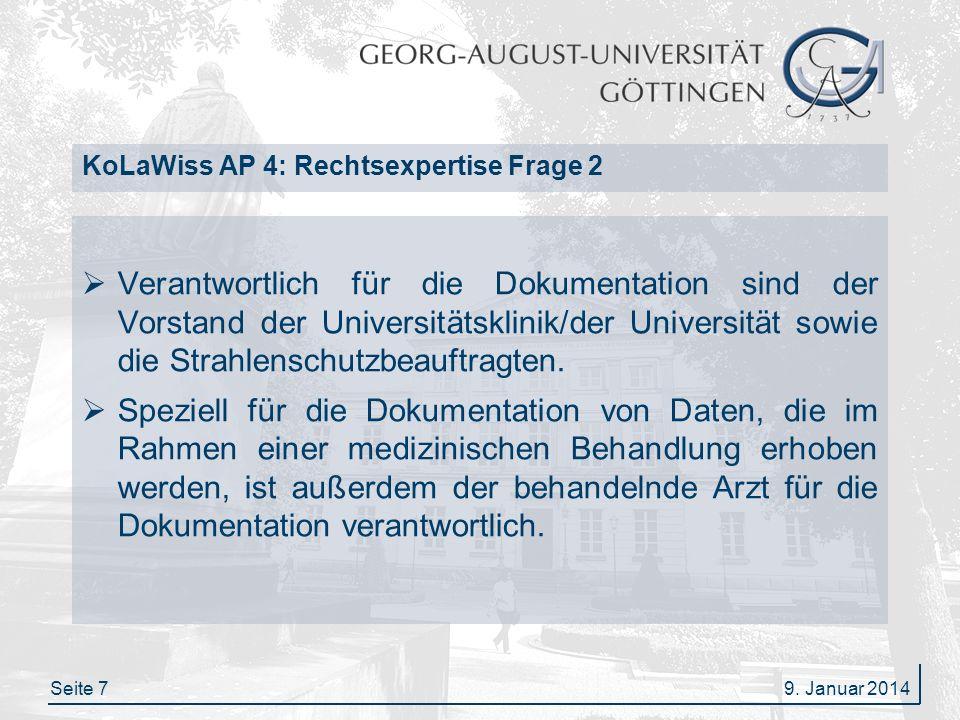 Seite 7 KoLaWiss AP 4: Rechtsexpertise Frage 2 Verantwortlich für die Dokumentation sind der Vorstand der Universitätsklinik/der Universität sowie die