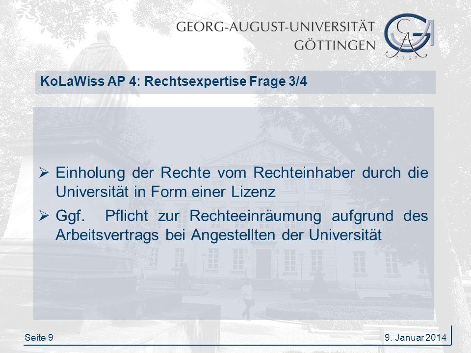 Seite 9 KoLaWiss AP 4: Rechtsexpertise Frage 3/4 Einholung der Rechte vom Rechteinhaber durch die Universität in Form einer Lizenz Ggf. Pflicht zur Re