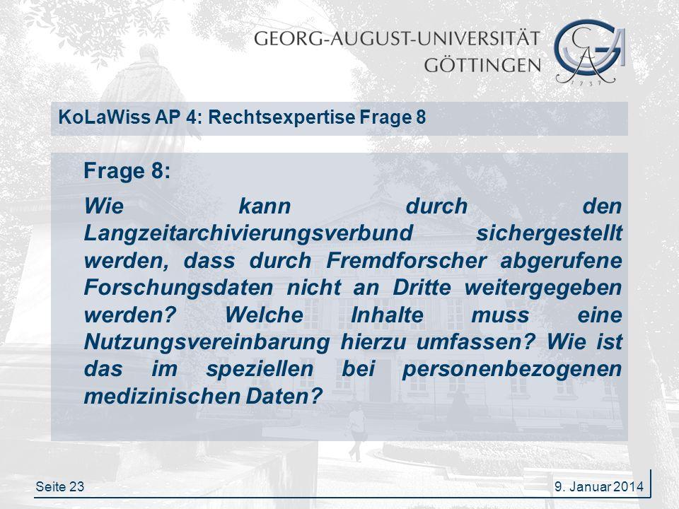 Seite 23 KoLaWiss AP 4: Rechtsexpertise Frage 8 Frage 8: Wie kann durch den Langzeitarchivierungsverbund sichergestellt werden, dass durch Fremdforscher abgerufene Forschungsdaten nicht an Dritte weitergegeben werden.