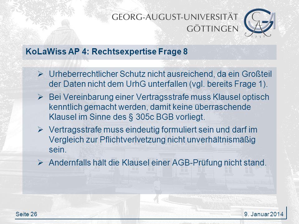 Seite 26 KoLaWiss AP 4: Rechtsexpertise Frage 8 Urheberrechtlicher Schutz nicht ausreichend, da ein Großteil der Daten nicht dem UrhG unterfallen (vgl.
