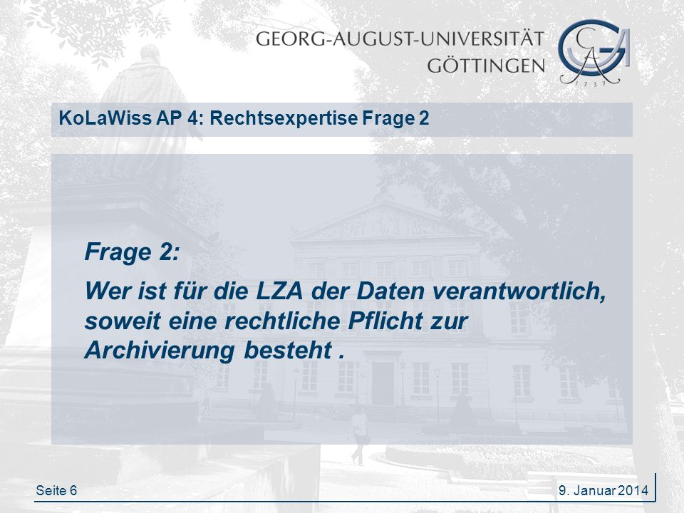 Seite 6 KoLaWiss AP 4: Rechtsexpertise Frage 2 Frage 2: Wer ist für die LZA der Daten verantwortlich, soweit eine rechtliche Pflicht zur Archivierung besteht.