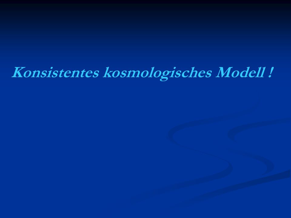 Konsistentes kosmologisches Modell !