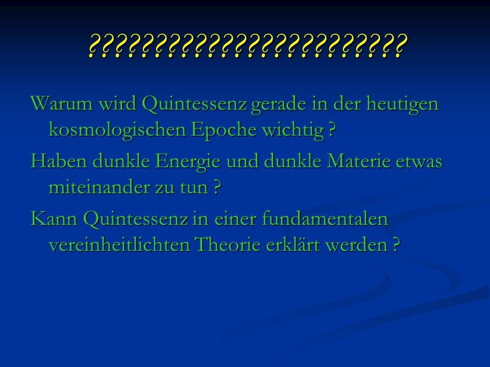 ???????????????????????? Warum wird Quintessenz gerade in der heutigen kosmologischen Epoche wichtig ? Haben dunkle Energie und dunkle Materie etwas m