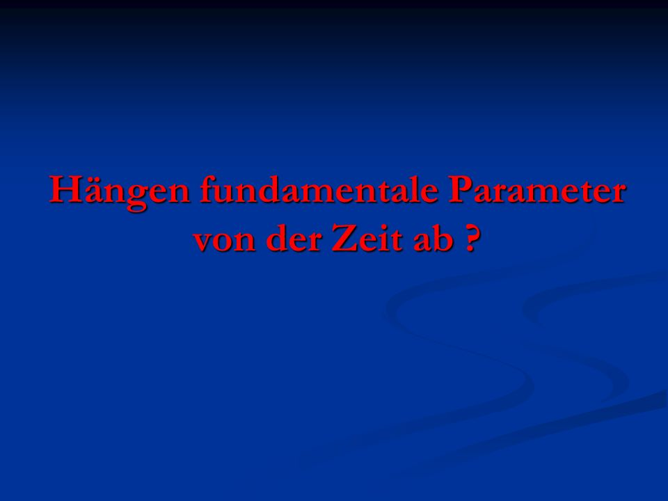 Hängen fundamentale Parameter von der Zeit ab ?