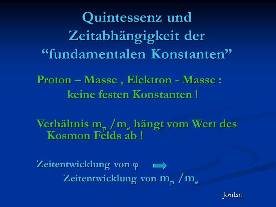 Quintessenz und Zeitabhängigkeit der fundamentalen Konstanten Proton – Masse, Elektron - Masse : keine festen Konstanten ! keine festen Konstanten ! V