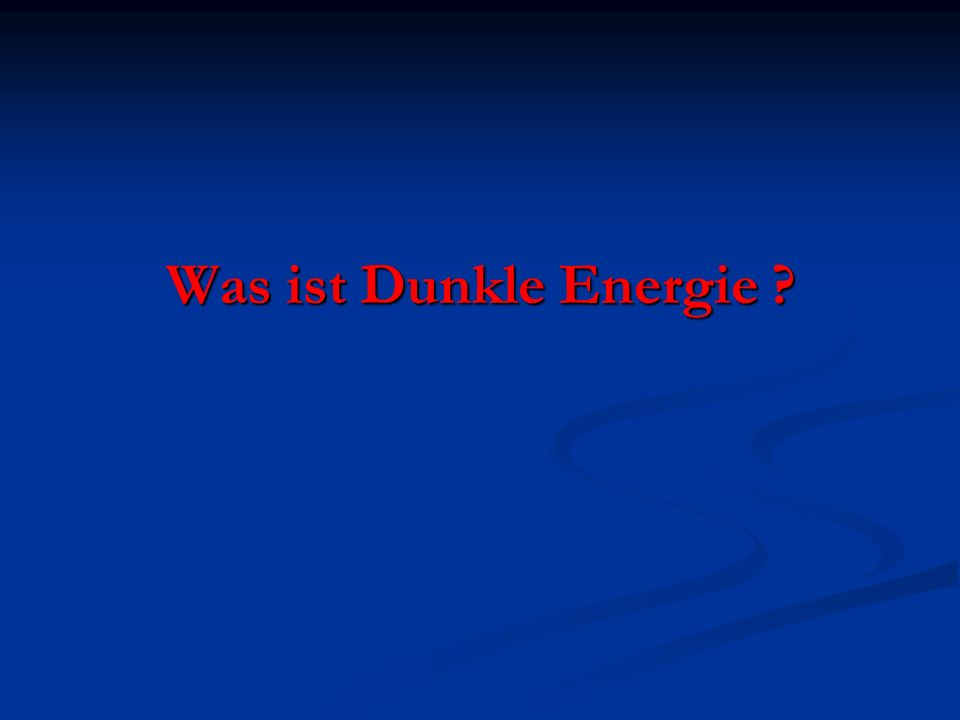 Was ist Dunkle Energie ?