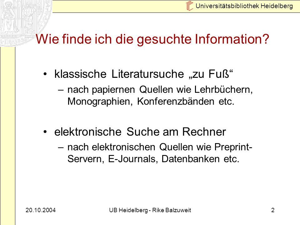 Universitätsbibliothek Heidelberg 20.10.2004UB Heidelberg - Rike Balzuweit2 Wie finde ich die gesuchte Information.