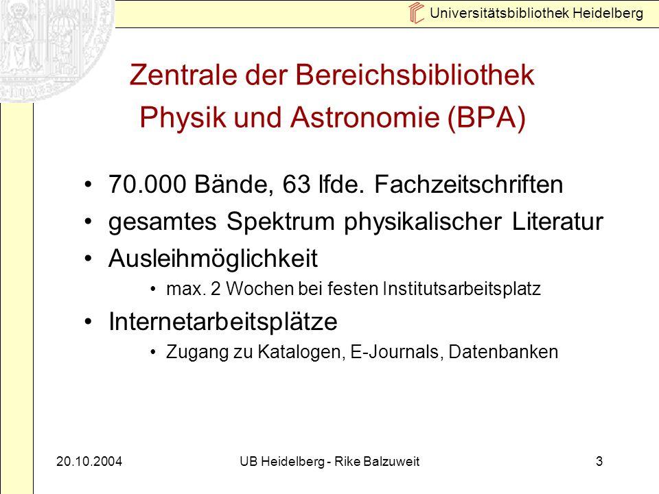 Universitätsbibliothek Heidelberg 20.10.2004UB Heidelberg - Rike Balzuweit4 Außenstellen der BPA in den Instituten kleinere Handbibliotheken der Institute Spezialliteratur und Fachzeitschriften aus den Arbeitsgebieten der 5 Institute z.B.