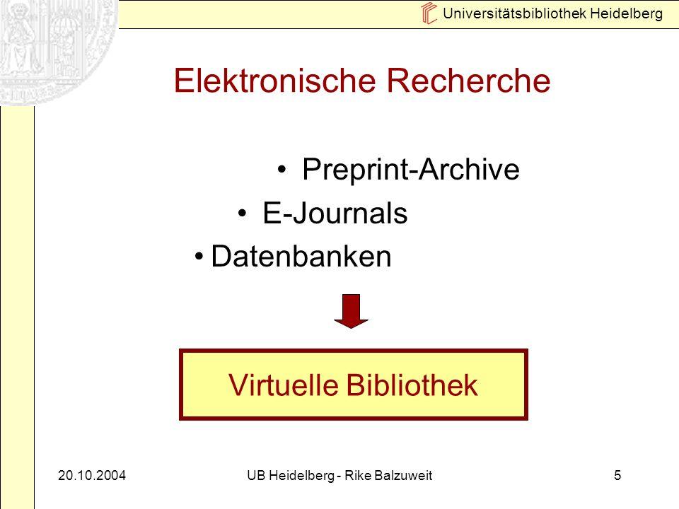 Universitätsbibliothek Heidelberg 20.10.2004UB Heidelberg - Rike Balzuweit5 Elektronische Recherche Preprint-Archive E-Journals Datenbanken Virtuelle Bibliothek