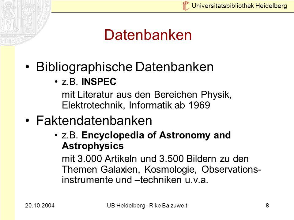 Universitätsbibliothek Heidelberg 20.10.2004UB Heidelberg - Rike Balzuweit8 Datenbanken Bibliographische Datenbanken z.B.