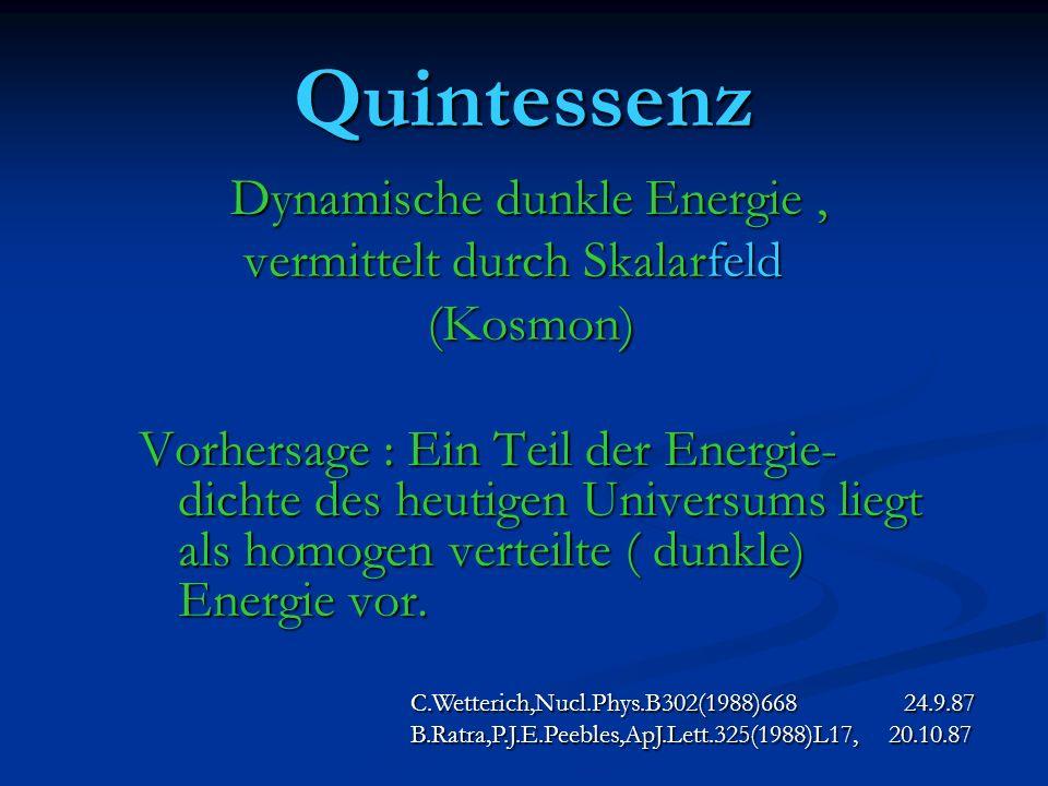 Quintessenz Dynamische dunkle Energie, Dynamische dunkle Energie, vermittelt durch Skalarfeld vermittelt durch Skalarfeld (Kosmon) (Kosmon) Vorhersage