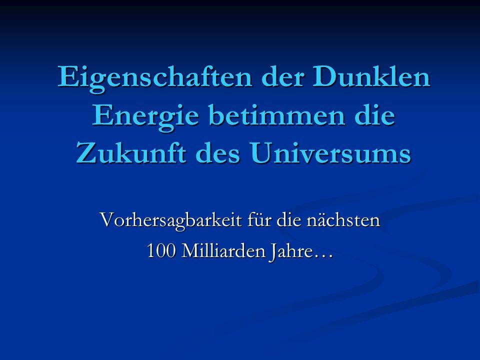 Eigenschaften der Dunklen Energie betimmen die Zukunft des Universums Vorhersagbarkeit für die nächsten 100 Milliarden Jahre…