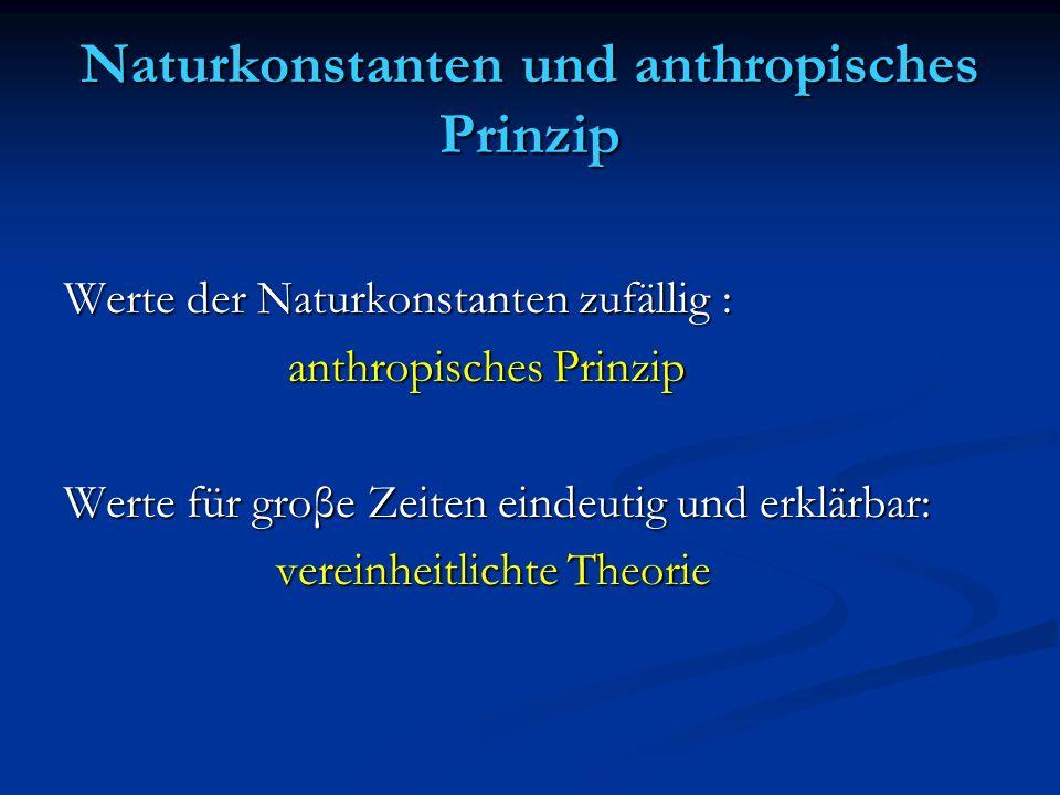 Naturkonstanten und anthropisches Prinzip Werte der Naturkonstanten zufällig : anthropisches Prinzip anthropisches Prinzip Werte für groβe Zeiten eind