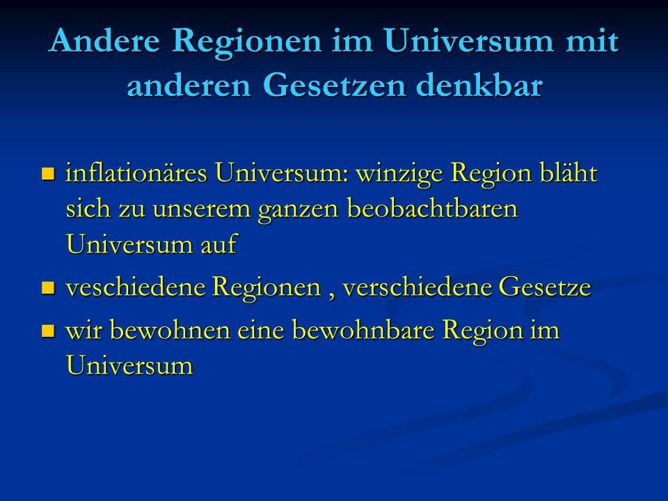 Andere Regionen im Universum mit anderen Gesetzen denkbar inflationäres Universum: winzige Region bläht sich zu unserem ganzen beobachtbaren Universum