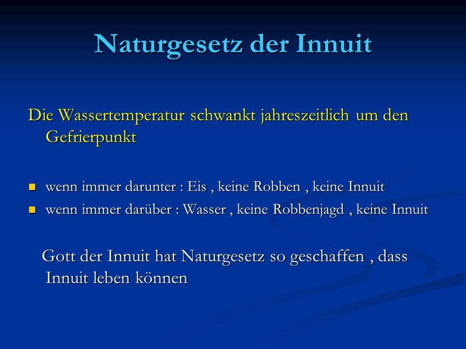Naturgesetz der Innuit Die Wassertemperatur schwankt jahreszeitlich um den Gefrierpunkt wenn immer darunter : Eis, keine Robben, keine Innuit wenn imm