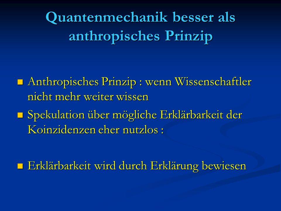 Quantenmechanik besser als anthropisches Prinzip Anthropisches Prinzip : wenn Wissenschaftler nicht mehr weiter wissen Anthropisches Prinzip : wenn Wi