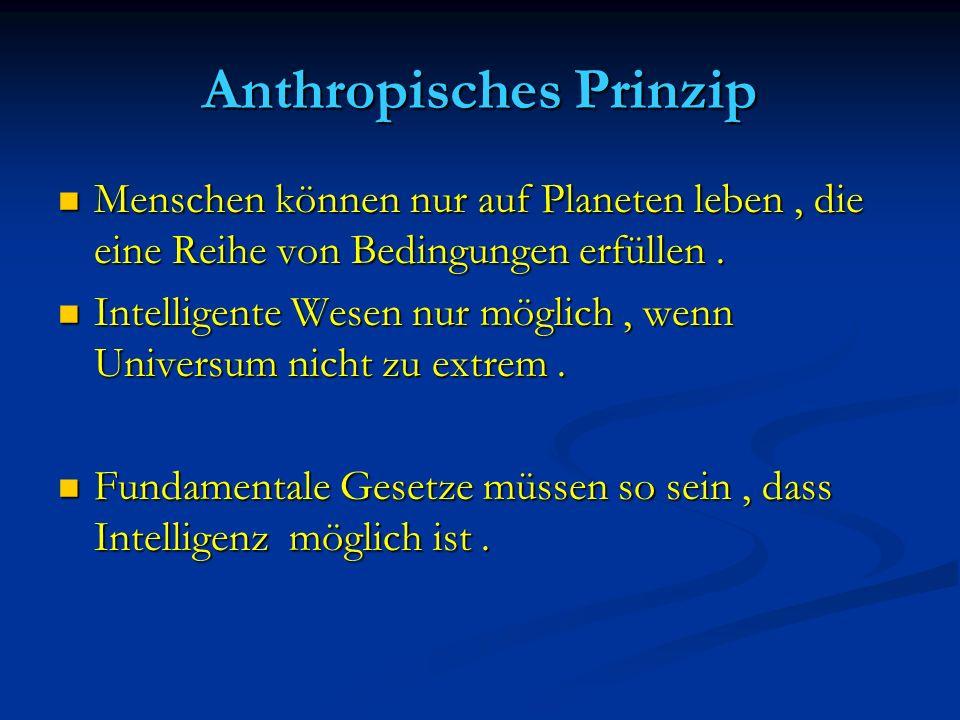 Naturkonstanten und anthropisches Prinzip Werte der Naturkonstanten zufällig : anthropisches Prinzip anthropisches Prinzip Werte für groβe Zeiten eindeutig und erklärbar: vereinheitlichte Theorie vereinheitlichte Theorie