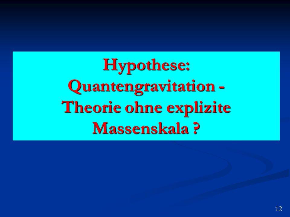 Hypothese: Quantengravitation - Theorie ohne explizite Massenskala ? 12
